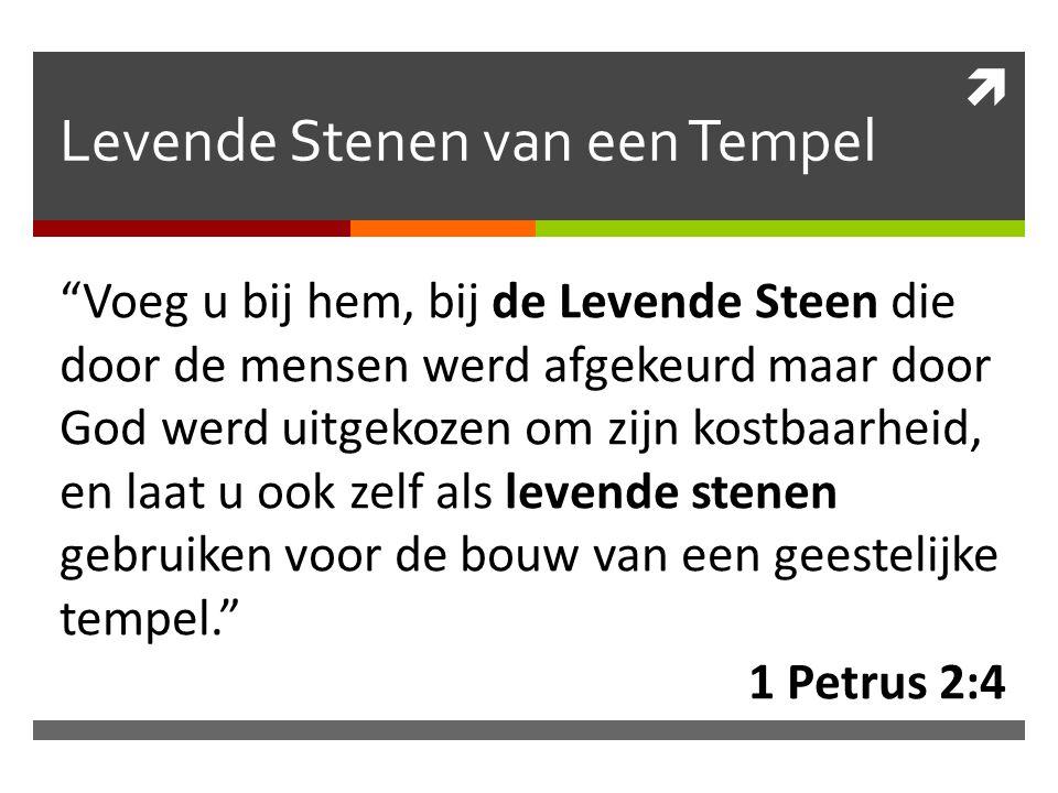 """ Levende Stenen van een Tempel """"Voeg u bij hem, bij de Levende Steen die door de mensen werd afgekeurd maar door God werd uitgekozen om zijn kostbaar"""