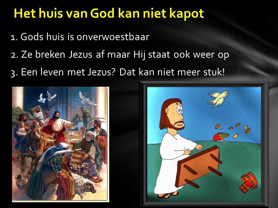 1. Gods huis is onverwoestbaar 2. Ze breken Jezus af maar Hij staat ook weer op 3.
