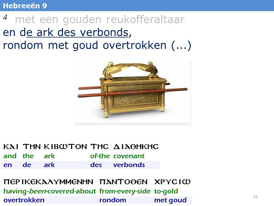 31 Hebreeën 9 4 met een gouden reukofferaltaar en de ark des verbonds, rondom met goud overtrokken (...)