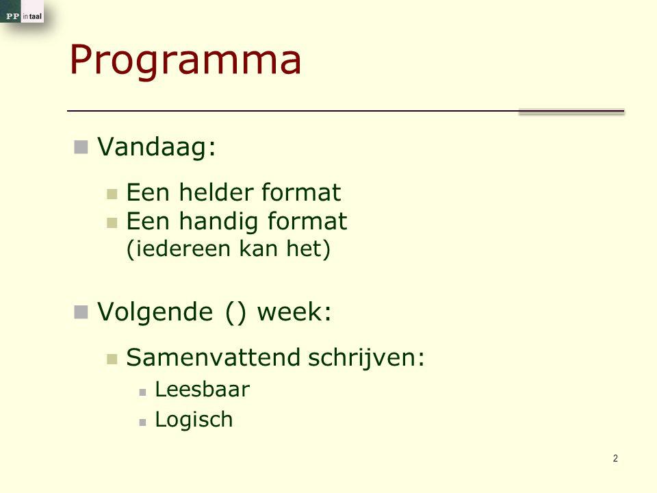 Programma Vandaag: Een helder format Een handig format (iedereen kan het) Volgende () week: Samenvattend schrijven: Leesbaar Logisch 2