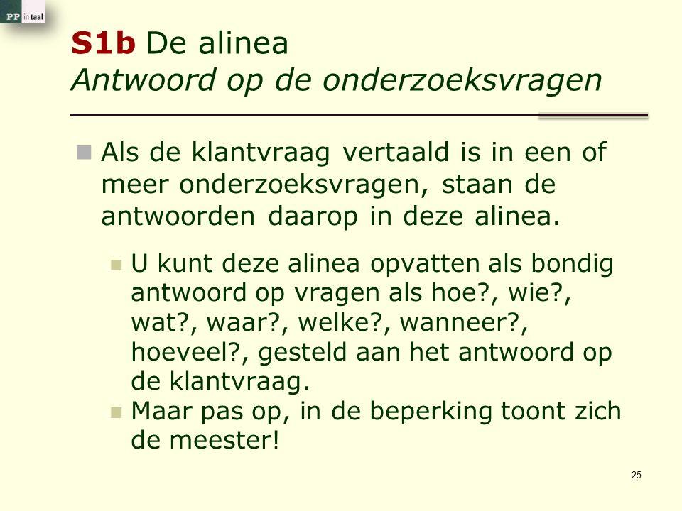 S1b De alinea Antwoord op de onderzoeksvragen Als de klantvraag vertaald is in een of meer onderzoeksvragen, staan de antwoorden daarop in deze alinea