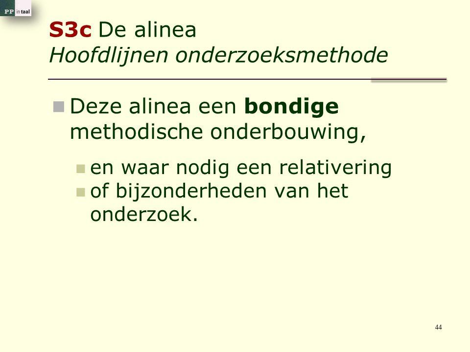 S3c De alinea Hoofdlijnen onderzoeksmethode Deze alinea een bondige methodische onderbouwing, en waar nodig een relativering of bijzonderheden van het