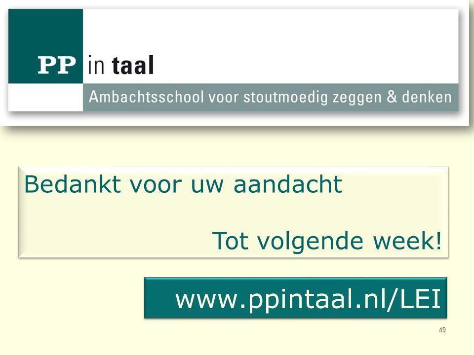 49 Bedankt voor uw aandacht Tot volgende week! Bedankt voor uw aandacht Tot volgende week! www.ppintaal.nl/LEI