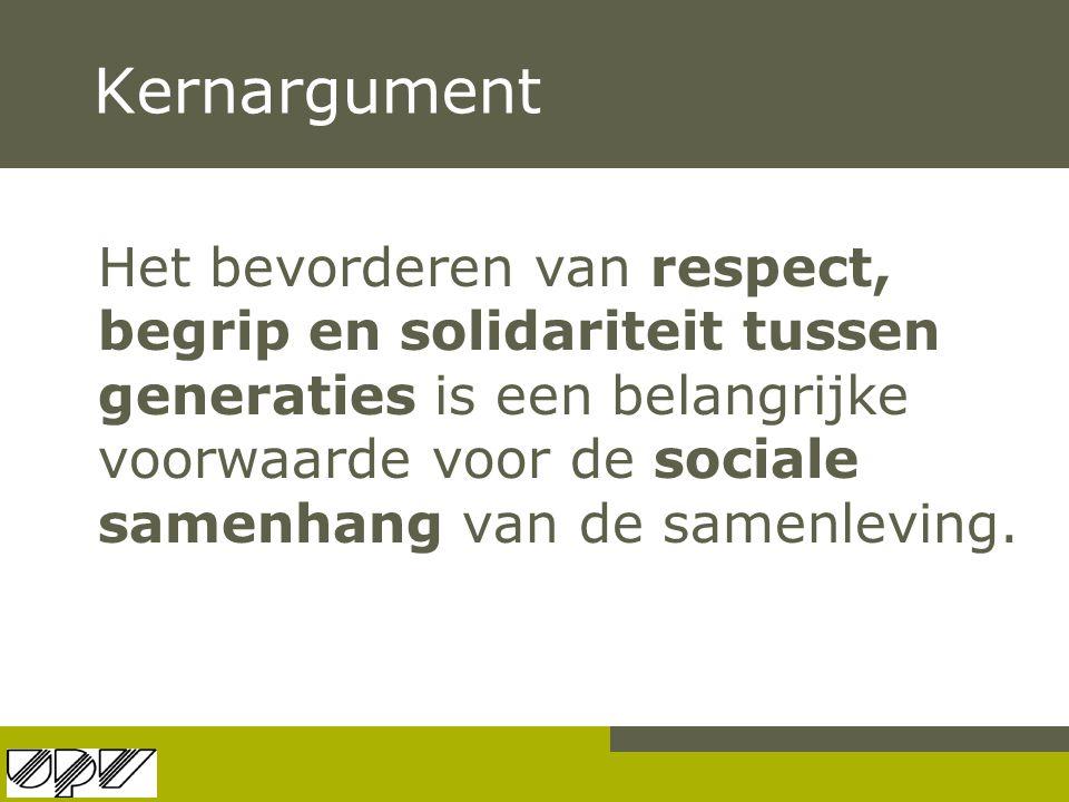 Kernargument Het bevorderen van respect, begrip en solidariteit tussen generaties is een belangrijke voorwaarde voor de sociale samenhang van de samen