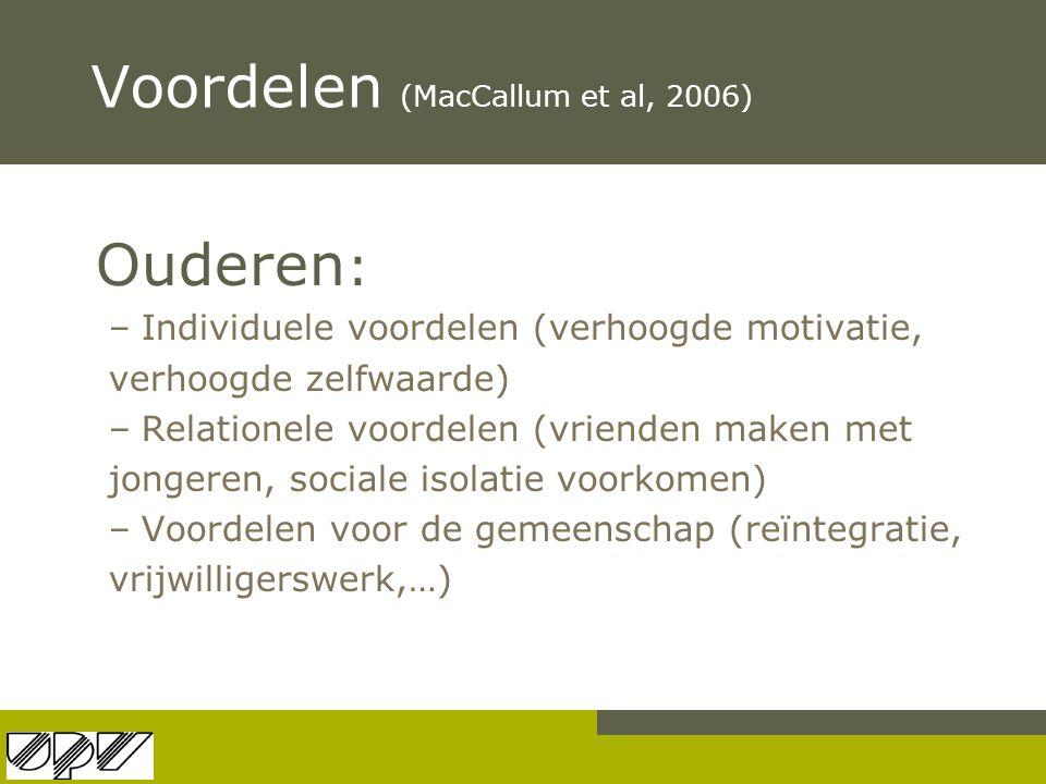 Voordelen (MacCallum et al, 2006) Ouderen : –Individuele voordelen (verhoogde motivatie, verhoogde zelfwaarde) –Relationele voordelen (vrienden maken