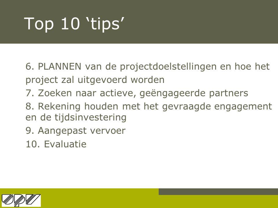 Top 10 'tips' 6. PLANNEN van de projectdoelstellingen en hoe het project zal uitgevoerd worden 7. Zoeken naar actieve, geëngageerde partners 8. Rekeni