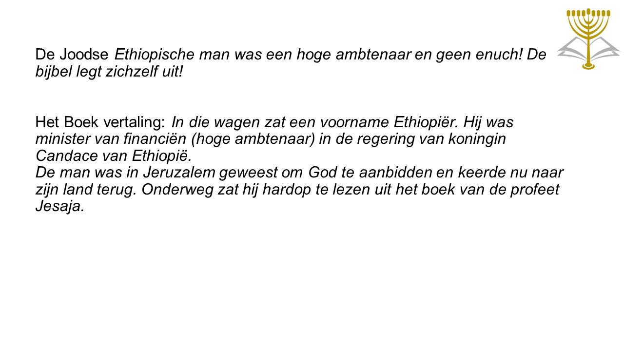 De Joodse Ethiopische man was een hoge ambtenaar en geen enuch! De bijbel legt zichzelf uit! Het Boek vertaling: In die wagen zat een voorname Ethiopi