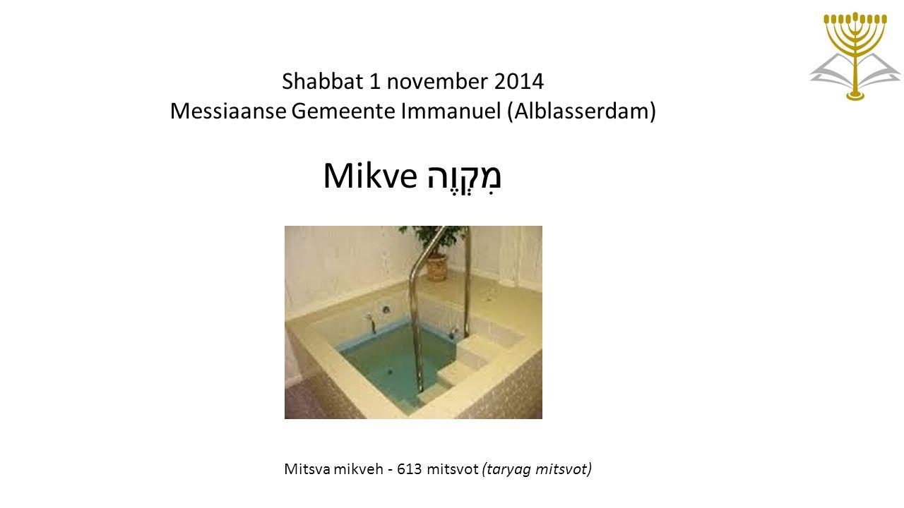 Shabbat 1 november 2014 Messiaanse Gemeente Immanuel (Alblasserdam) Mikve מִקְוֶה Mitsva mikveh - 613 mitsvot (taryag mitsvot)