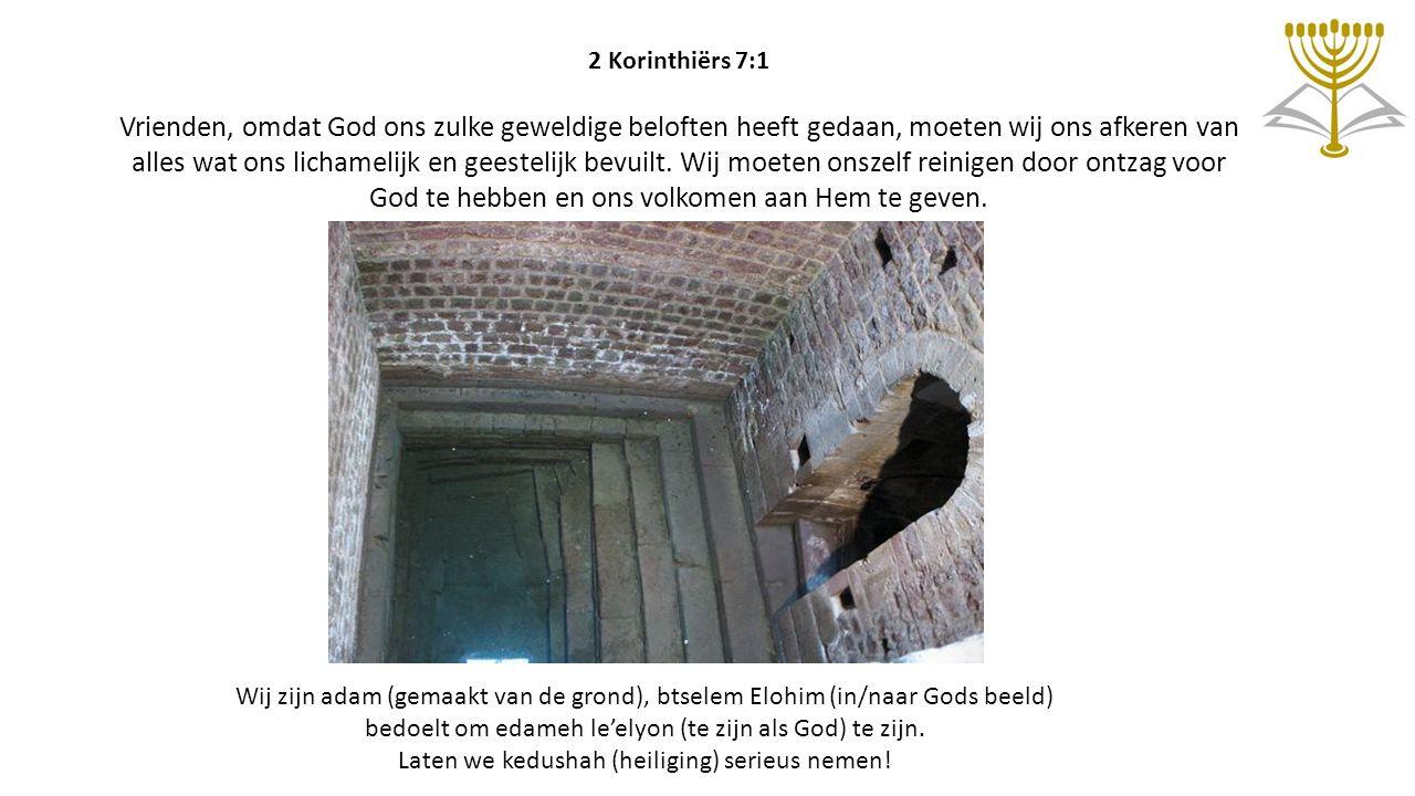 2 Korinthiërs 7:1 Vrienden, omdat God ons zulke geweldige beloften heeft gedaan, moeten wij ons afkeren van alles wat ons lichamelijk en geestelijk be