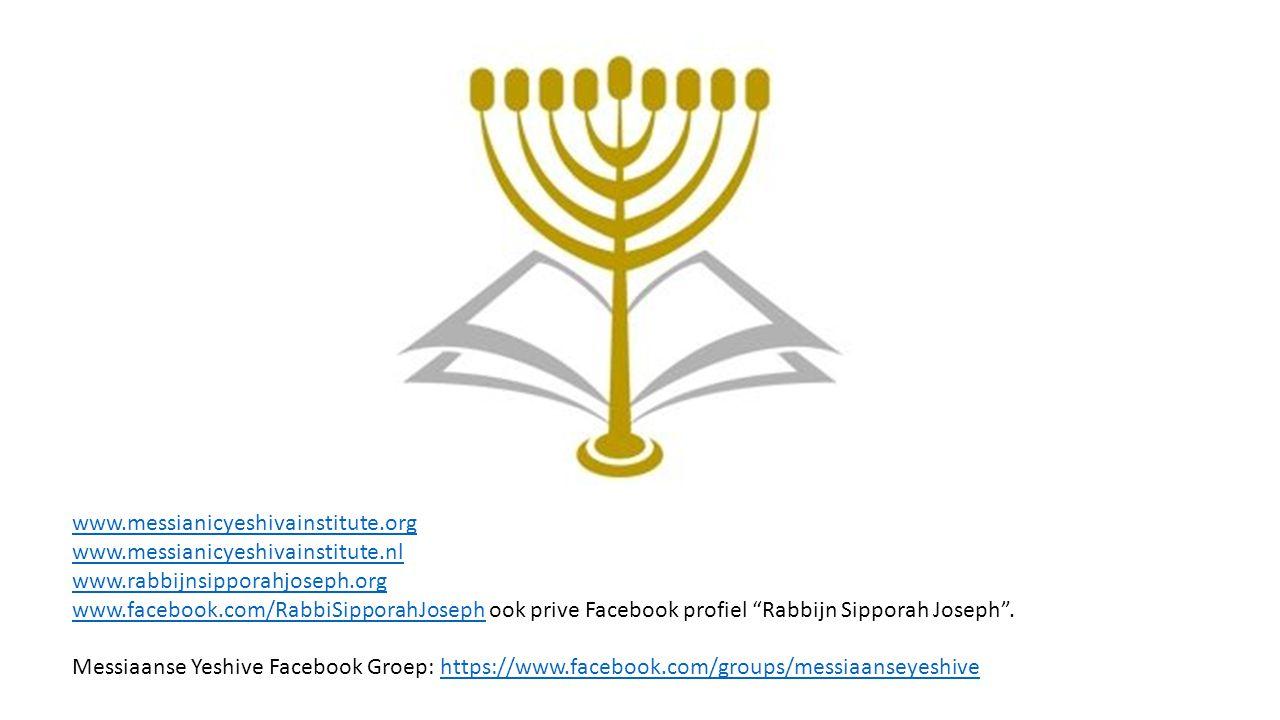www.messianicyeshivainstitute.org www.messianicyeshivainstitute.nl www.rabbijnsipporahjoseph.org www.facebook.com/RabbiSipporahJosephwww.facebook.com/