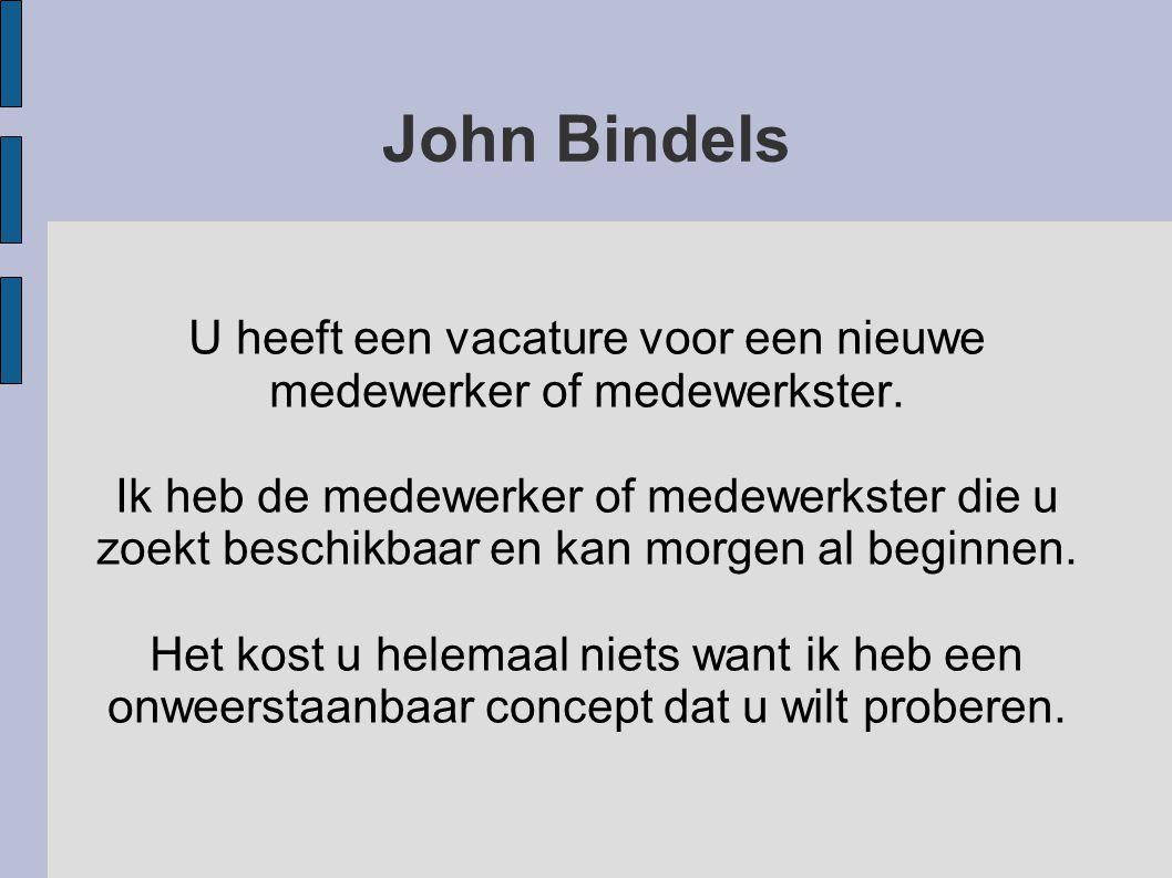 John Bindels Landelijke dagbladen € 3.500,00 Regionale dagbladen € 2.000,00 Advertentiekosten per plaatsing...