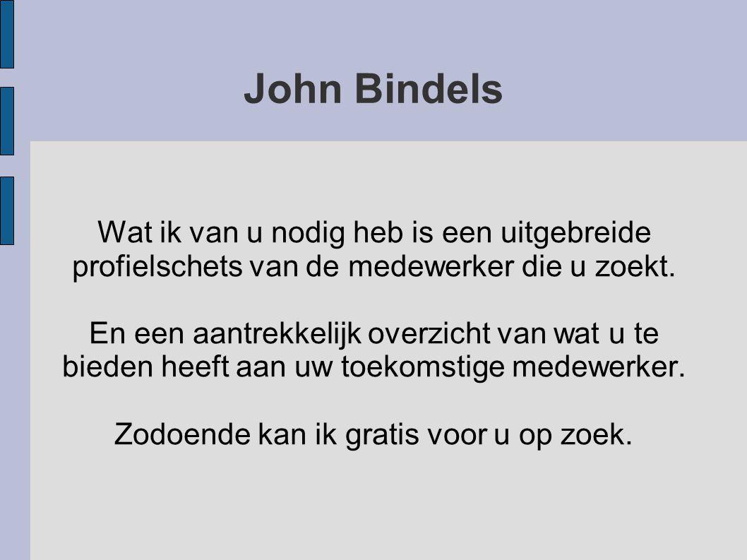 John Bindels Wat ik van u nodig heb is een uitgebreide profielschets van de medewerker die u zoekt.