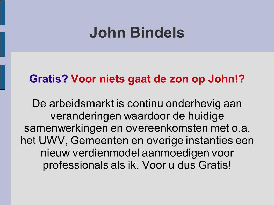 John Bindels Gratis. Voor niets gaat de zon op John!.