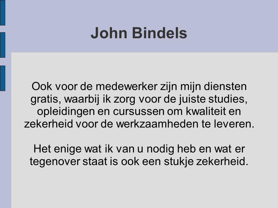 John Bindels Ook voor de medewerker zijn mijn diensten gratis, waarbij ik zorg voor de juiste studies, opleidingen en cursussen om kwaliteit en zekerheid voor de werkzaamheden te leveren.