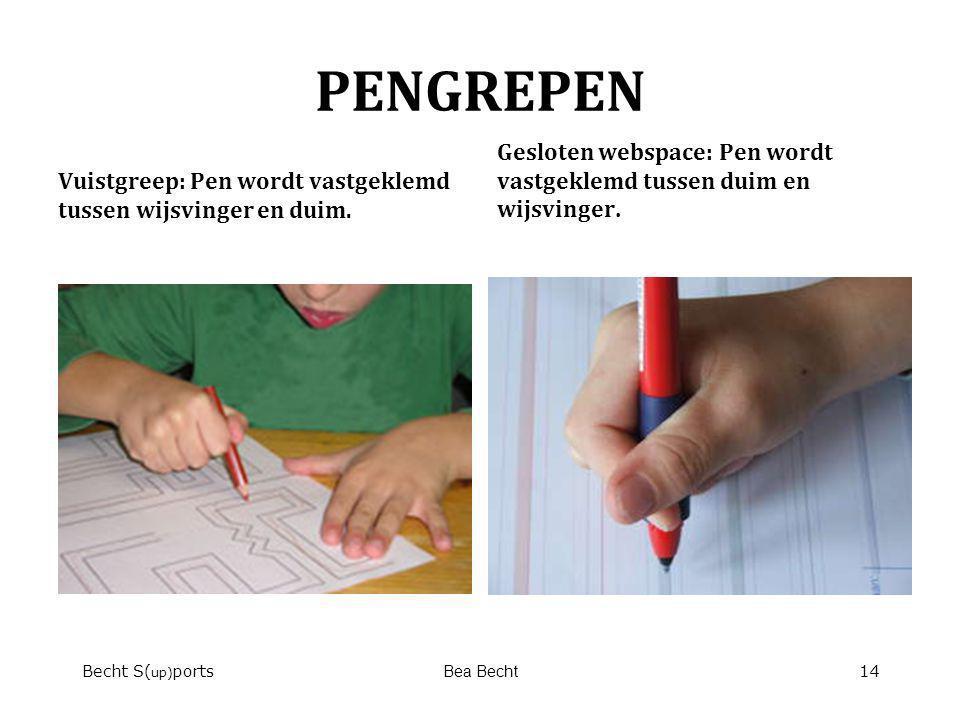 PENGREPEN Vuistgreep: Pen wordt vastgeklemd tussen wijsvinger en duim. Gesloten webspace: Pen wordt vastgeklemd tussen duim en wijsvinger. Becht S( up