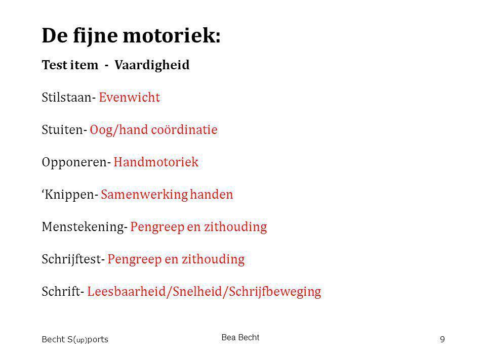 Becht S( up) ports Bea Becht 9 De fijne motoriek: Test item - Vaardigheid Stilstaan- Evenwicht Stuiten- Oog/hand coördinatie Opponeren- Handmotoriek '