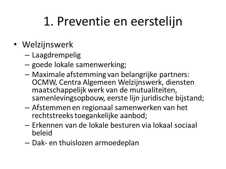 1. Preventie en eerstelijn Welzijnswerk – Laagdrempelig – goede lokale samenwerking; – Maximale afstemming van belangrijke partners: OCMW, Centra Alge