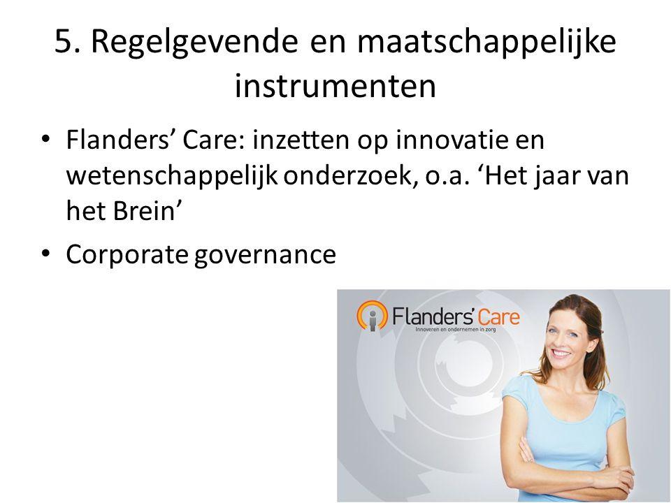 5. Regelgevende en maatschappelijke instrumenten Flanders' Care: inzetten op innovatie en wetenschappelijk onderzoek, o.a. 'Het jaar van het Brein' Co