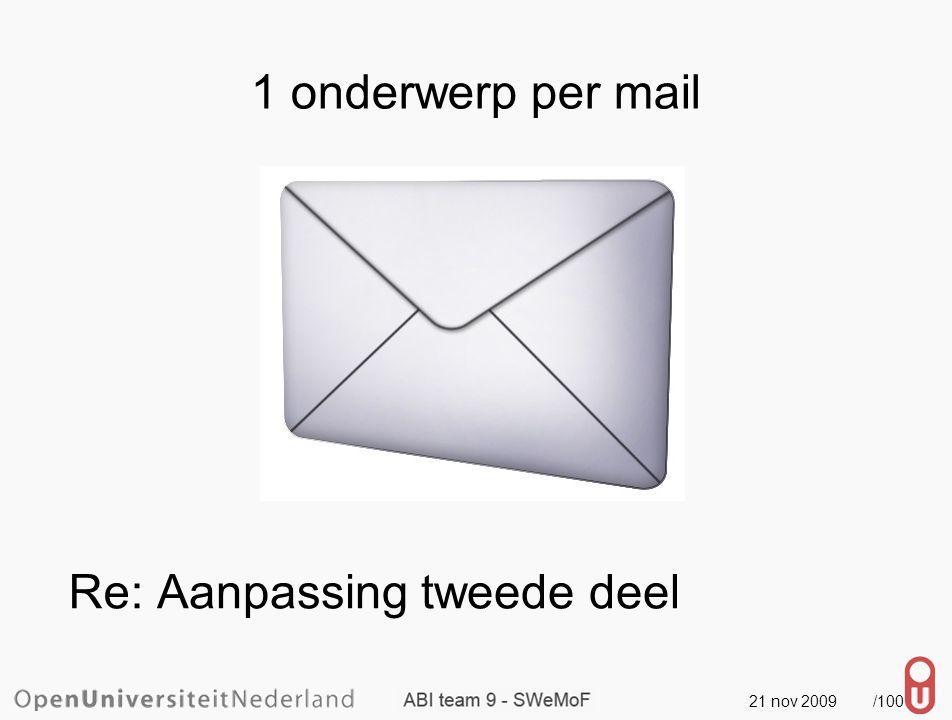 21 nov 2009 /101 1 onderwerp per mail Aanpassing tweede deel / aanvulling Re: