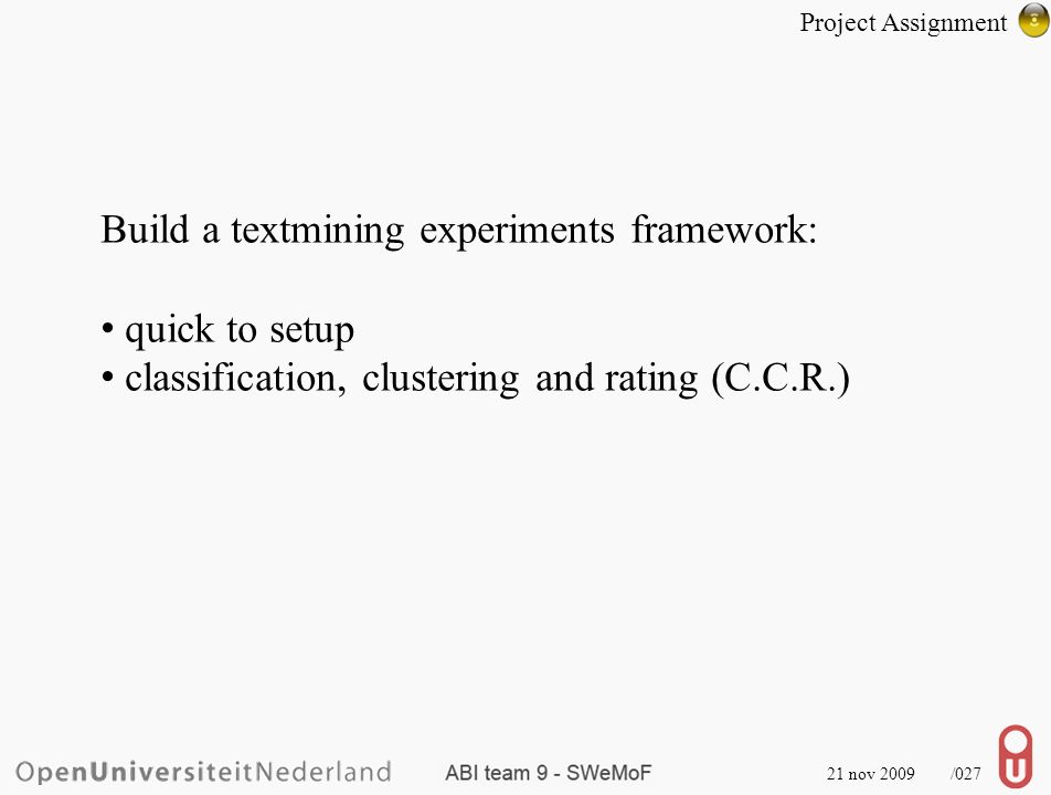 21 nov 2009 /027 Build a textmining experiments framework: quick to setup classification, clustering and rating (C.C.R.) Project Assignment