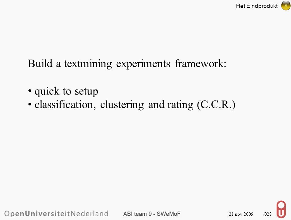 21 nov 2009 /028 Build a textmining experiments framework: quick to setup classification, clustering and rating (C.C.R.) Het Eindprodukt