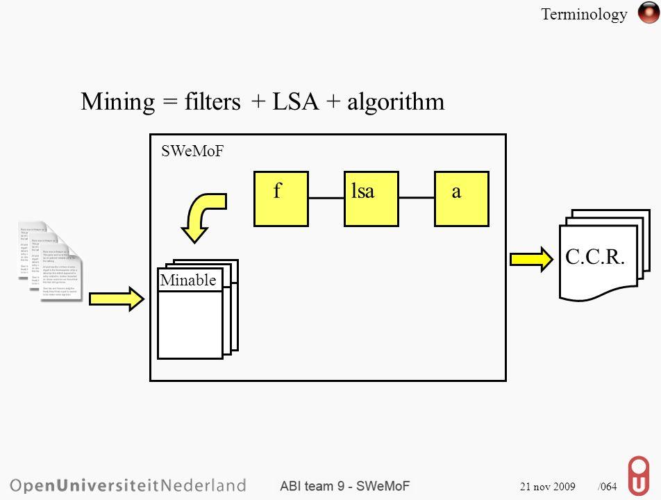 21 nov 2009 /065 Mining = filters + LSA + algorithm SWeMoF flsaa Minable Miner Terminology C.C.R.