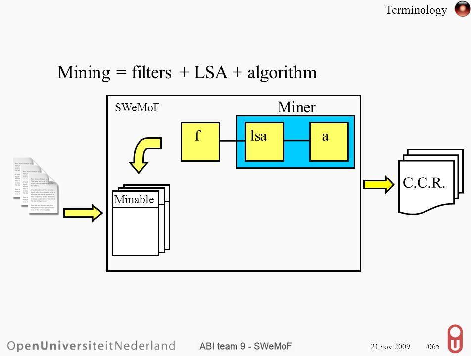 21 nov 2009 /066 Mining = filters + LSA + algorithm SWeMoF db flsaa Minable Miner Terminology C.C.R.