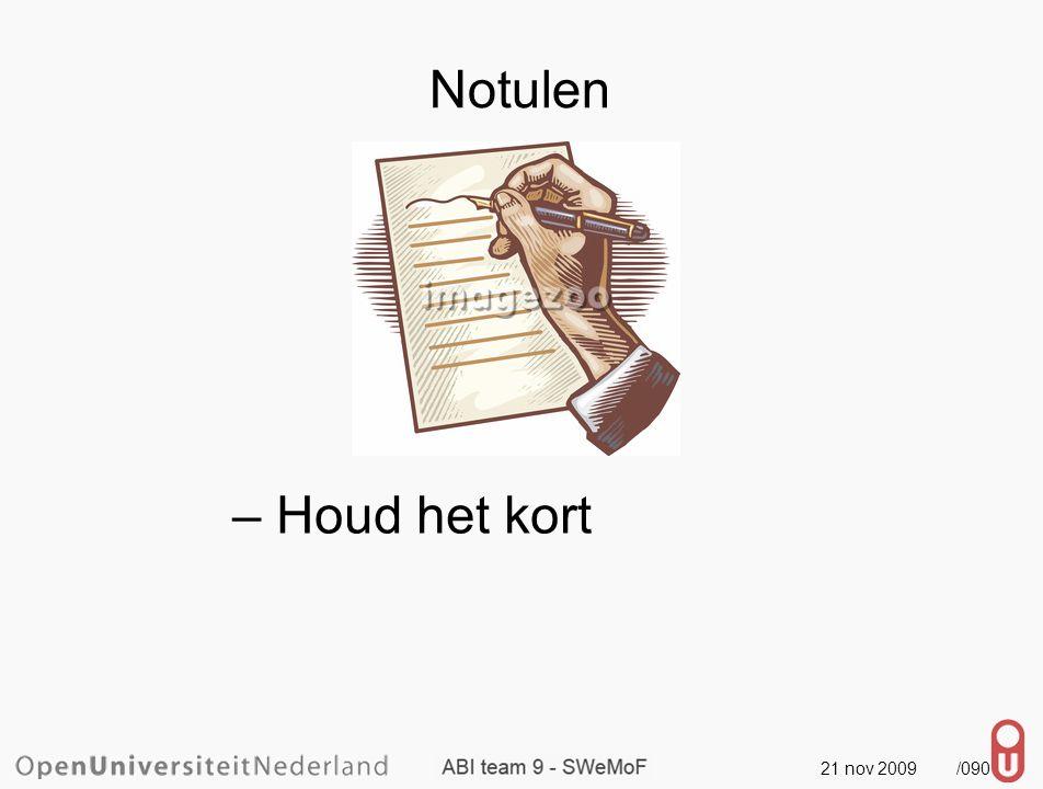 21 nov 2009 /091 Notulen – Houd het kort – Agenda, Verslag, Actie
