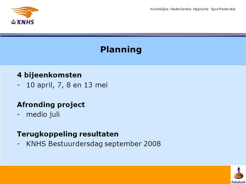 Koninklijke Nederlandse Hippische Sportfederatie Planning 4 bijeenkomsten -10 april, 7, 8 en 13 mei Afronding project -medio juli Terugkoppeling resul