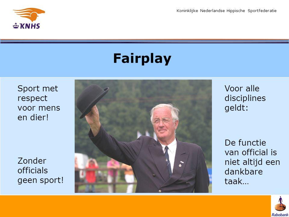 Koninklijke Nederlandse Hippische Sportfederatie Fairplay Sport met respect voor mens en dier! Zonder officials geen sport! Voor alle disciplines geld