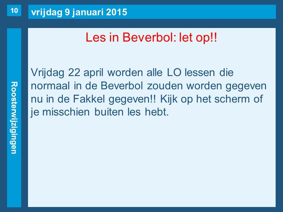 vrijdag 9 januari 2015 Roosterwijzigingen Les in Beverbol: let op!! Vrijdag 22 april worden alle LO lessen die normaal in de Beverbol zouden worden ge