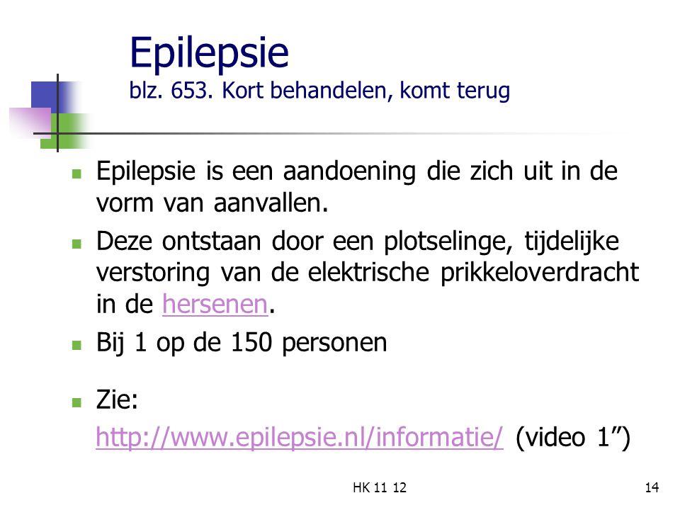 Epilepsie blz. 653. Kort behandelen, komt terug Epilepsie is een aandoening die zich uit in de vorm van aanvallen. Deze ontstaan door een plotselinge,