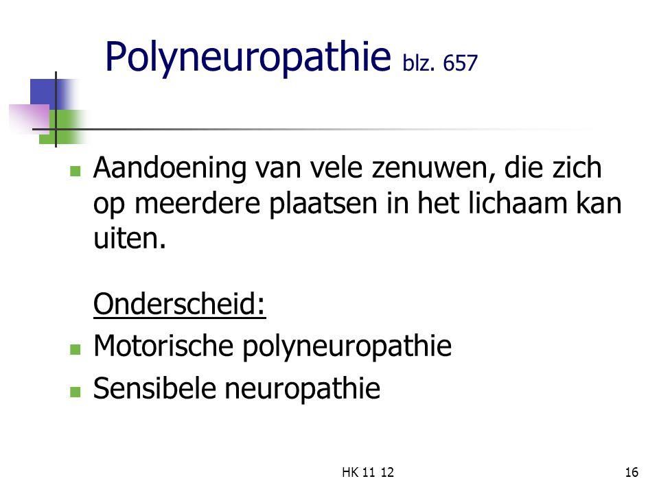 Polyneuropathie blz. 657 Aandoening van vele zenuwen, die zich op meerdere plaatsen in het lichaam kan uiten. Onderscheid: Motorische polyneuropathie