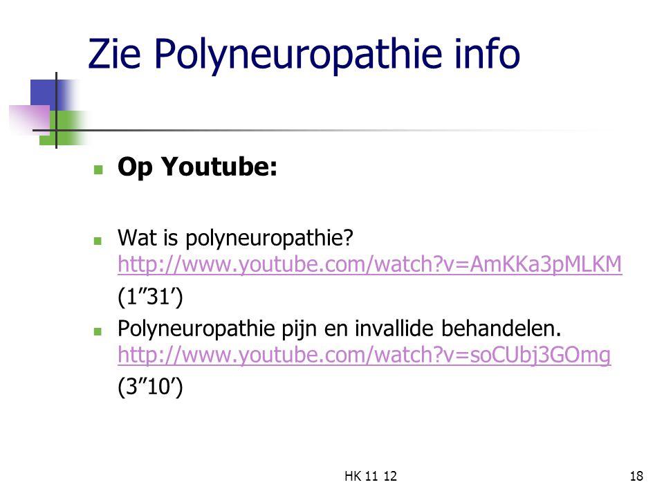 "Zie Polyneuropathie info Op Youtube: Wat is polyneuropathie? http://www.youtube.com/watch?v=AmKKa3pMLKM http://www.youtube.com/watch?v=AmKKa3pMLKM (1"""