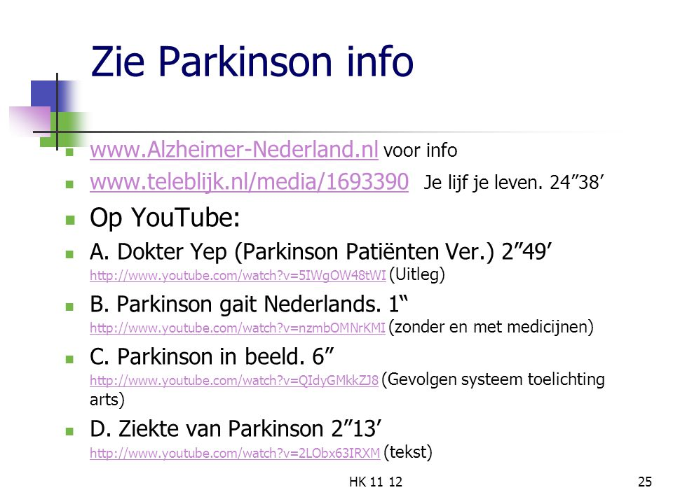 Zie Parkinson info www.Alzheimer-Nederland.nl voor info www.Alzheimer-Nederland.nl www.teleblijk.nl/media/1693390 Je lijf je leven.