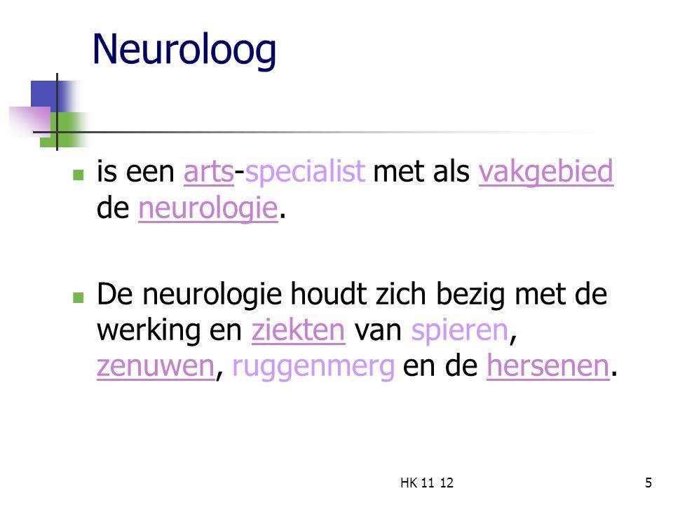 Neuroloog is een arts-specialist met als vakgebied de neurologie.artsvakgebiedneurologie De neurologie houdt zich bezig met de werking en ziekten van spieren, zenuwen, ruggenmerg en de hersenen.ziekten zenuwenhersenen 5 HK 11 12