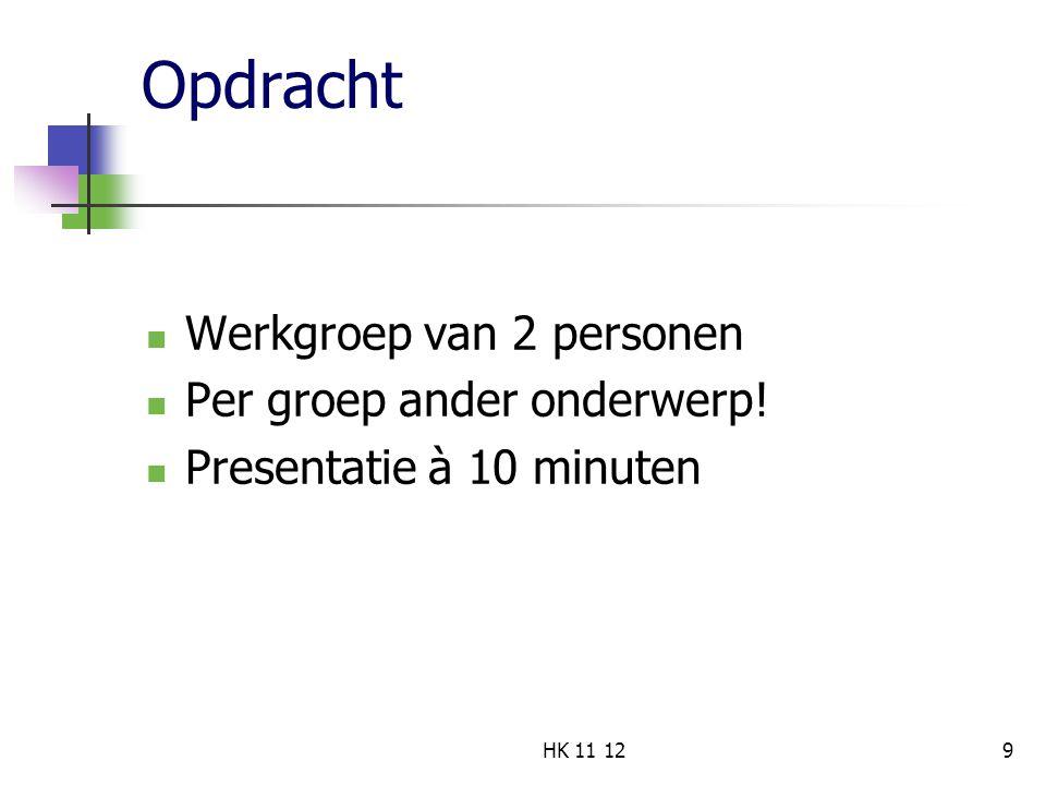 Opdracht Werkgroep van 2 personen Per groep ander onderwerp! Presentatie à 10 minuten 9HK 11 12