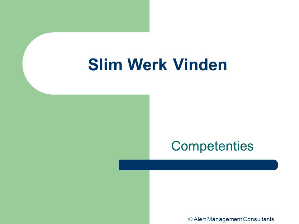 © Alert Management Consultants Slim Werk Vinden Competenties