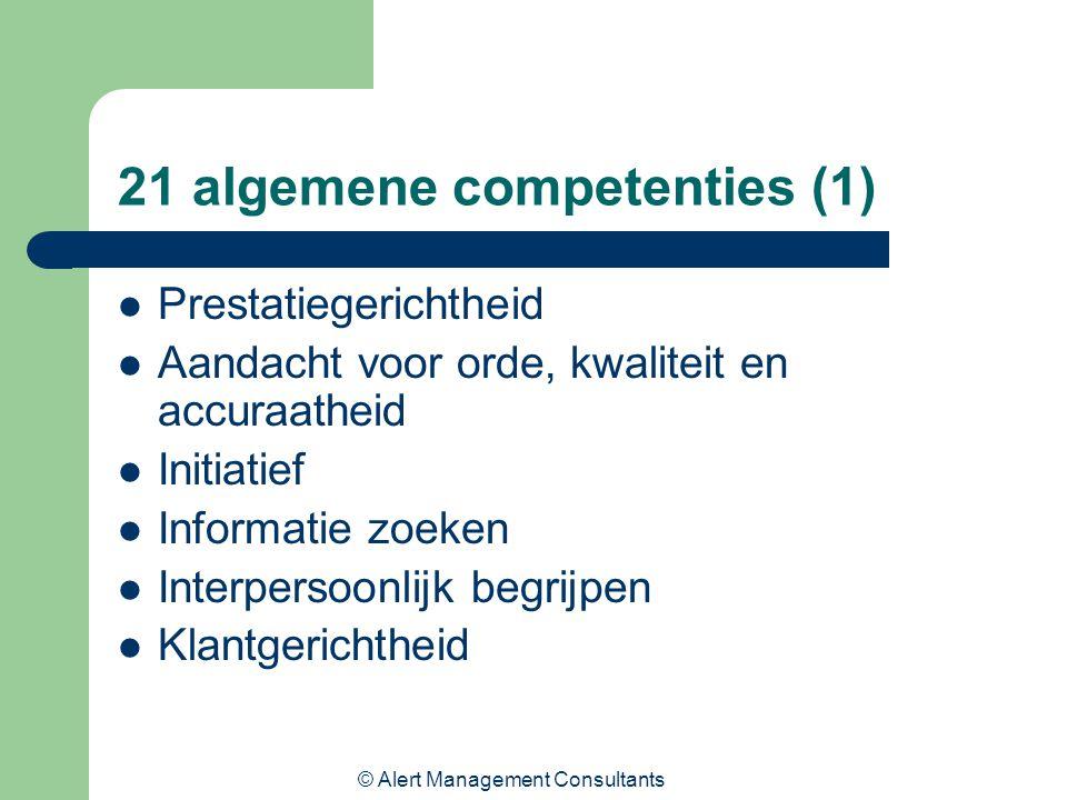 © Alert Management Consultants 21 algemene competenties (1) Prestatiegerichtheid Aandacht voor orde, kwaliteit en accuraatheid Initiatief Informatie zoeken Interpersoonlijk begrijpen Klantgerichtheid