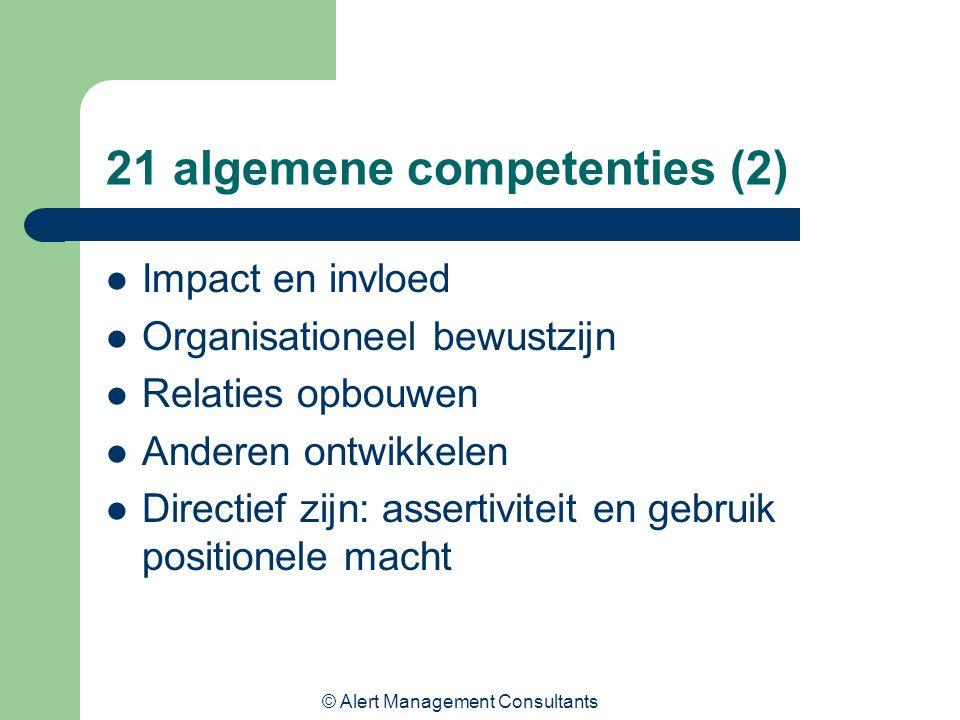 © Alert Management Consultants 21 algemene competenties (2) Impact en invloed Organisationeel bewustzijn Relaties opbouwen Anderen ontwikkelen Directief zijn: assertiviteit en gebruik positionele macht