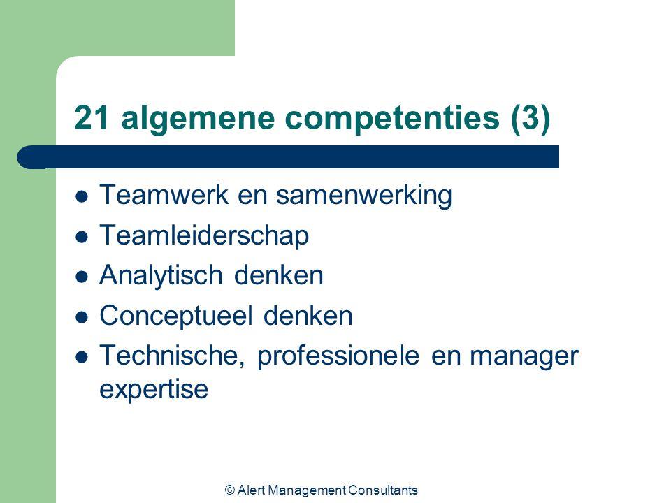 © Alert Management Consultants 21 algemene competenties (3) Teamwerk en samenwerking Teamleiderschap Analytisch denken Conceptueel denken Technische, professionele en manager expertise