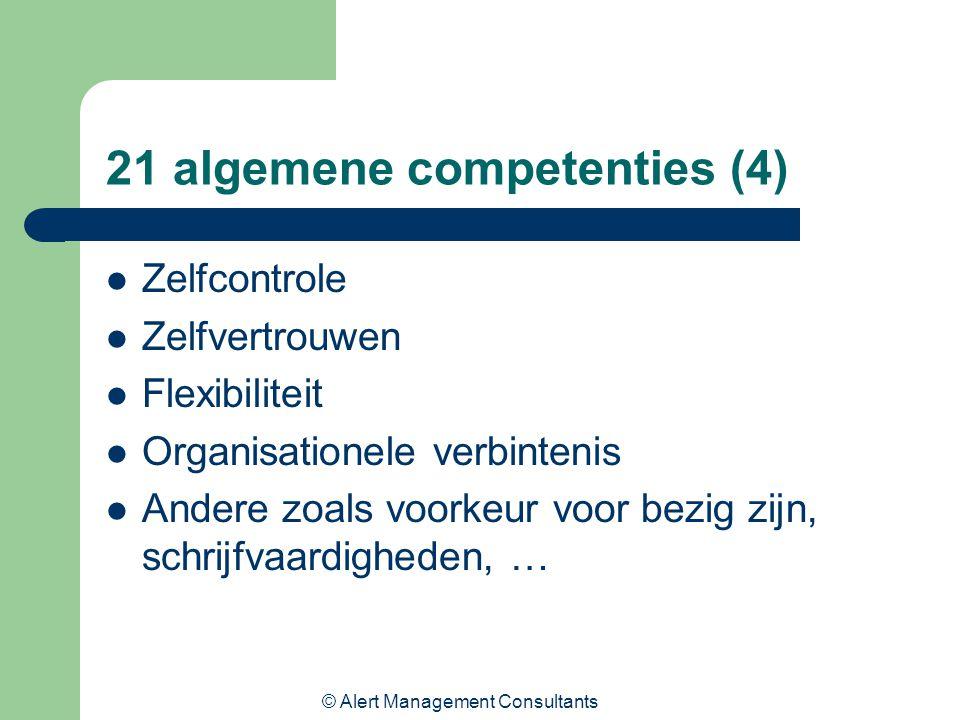 © Alert Management Consultants 21 algemene competenties (4) Zelfcontrole Zelfvertrouwen Flexibiliteit Organisationele verbintenis Andere zoals voorkeur voor bezig zijn, schrijfvaardigheden, …