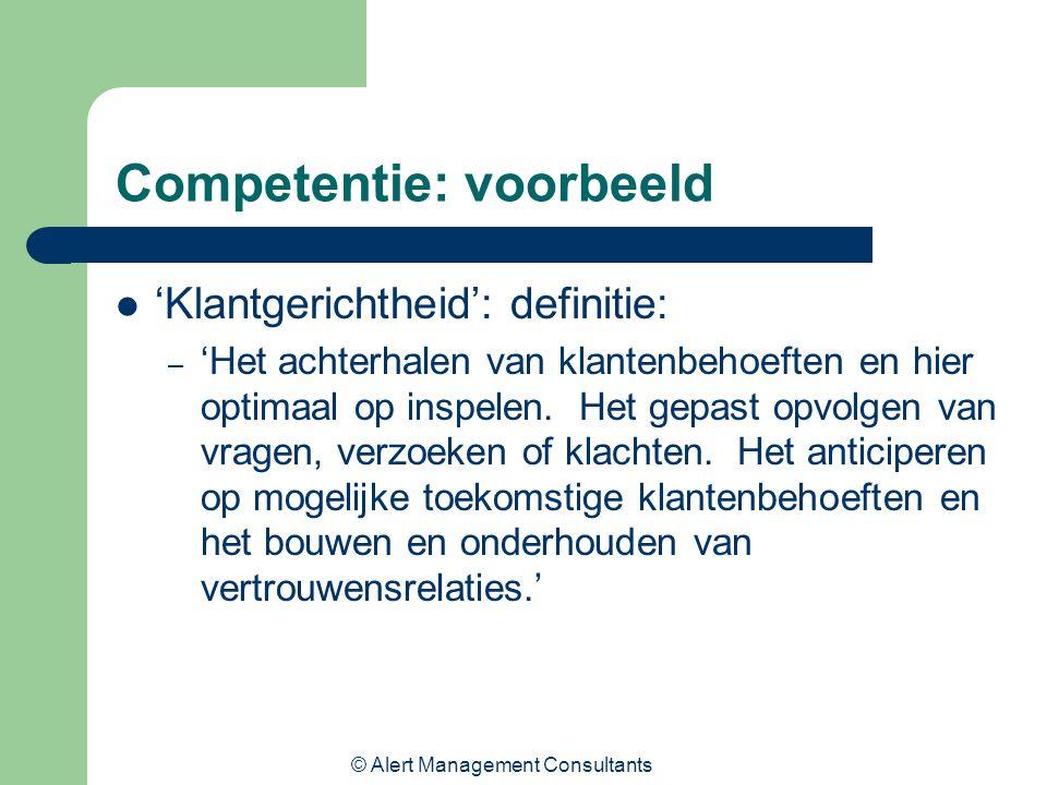 © Alert Management Consultants Competentie: voorbeeld 'Klantgerichtheid': definitie: – 'Het achterhalen van klantenbehoeften en hier optimaal op inspe