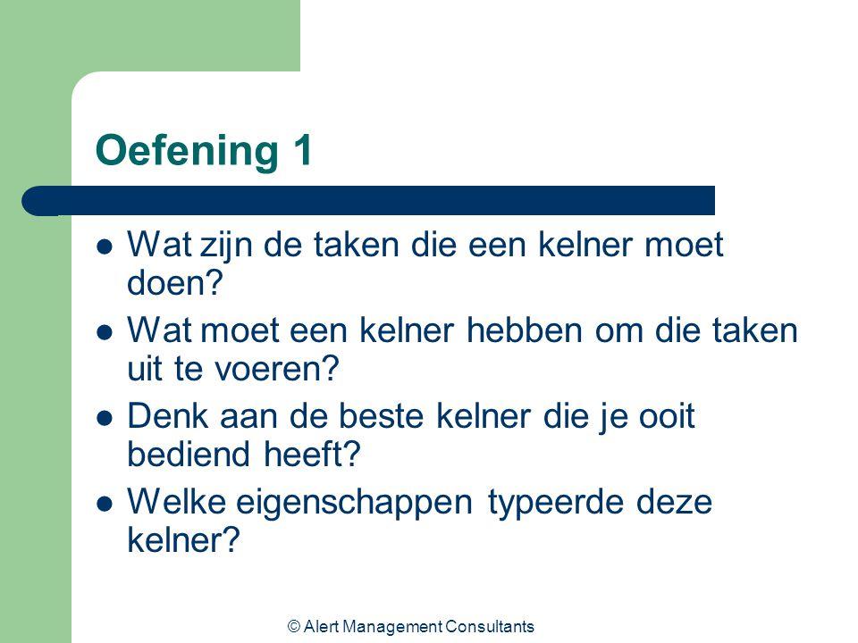 © Alert Management Consultants Oefening 1 Wat zijn de taken die een kelner moet doen? Wat moet een kelner hebben om die taken uit te voeren? Denk aan