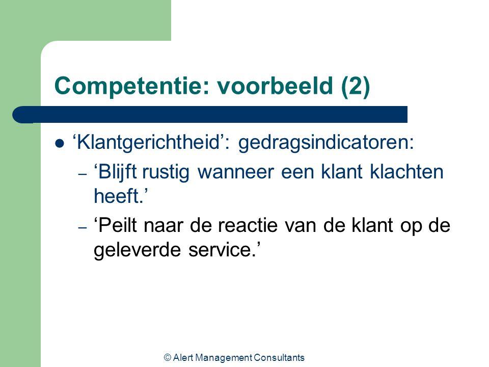 © Alert Management Consultants Competentie: voorbeeld (2) 'Klantgerichtheid': gedragsindicatoren: – 'Blijft rustig wanneer een klant klachten heeft.'