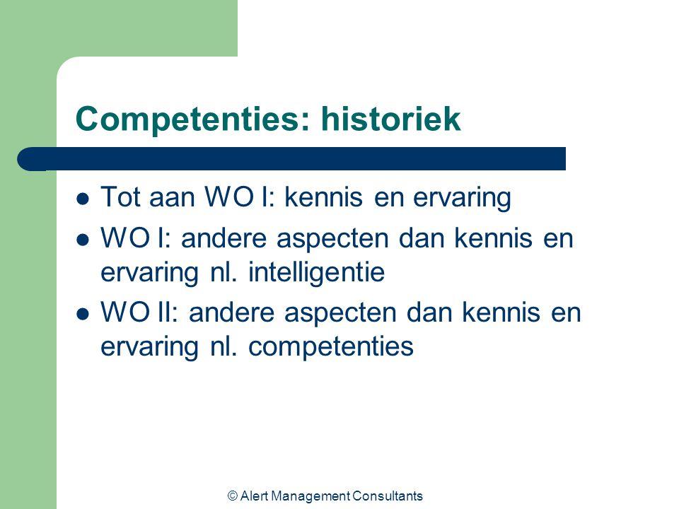 © Alert Management Consultants Competenties: historiek Tot aan WO I: kennis en ervaring WO I: andere aspecten dan kennis en ervaring nl. intelligentie