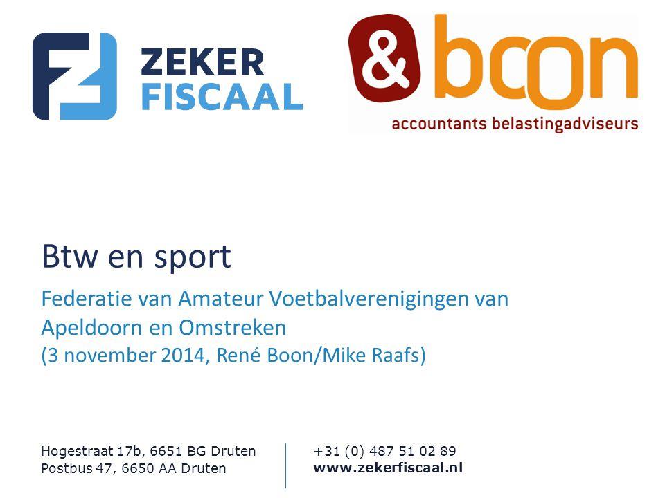 +31 (0) 487 51 02 89 www.zekerfiscaal.nl Hogestraat 17b, 6651 BG Druten Postbus 47, 6650 AA Druten Btw en sport Federatie van Amateur Voetbalverenigin