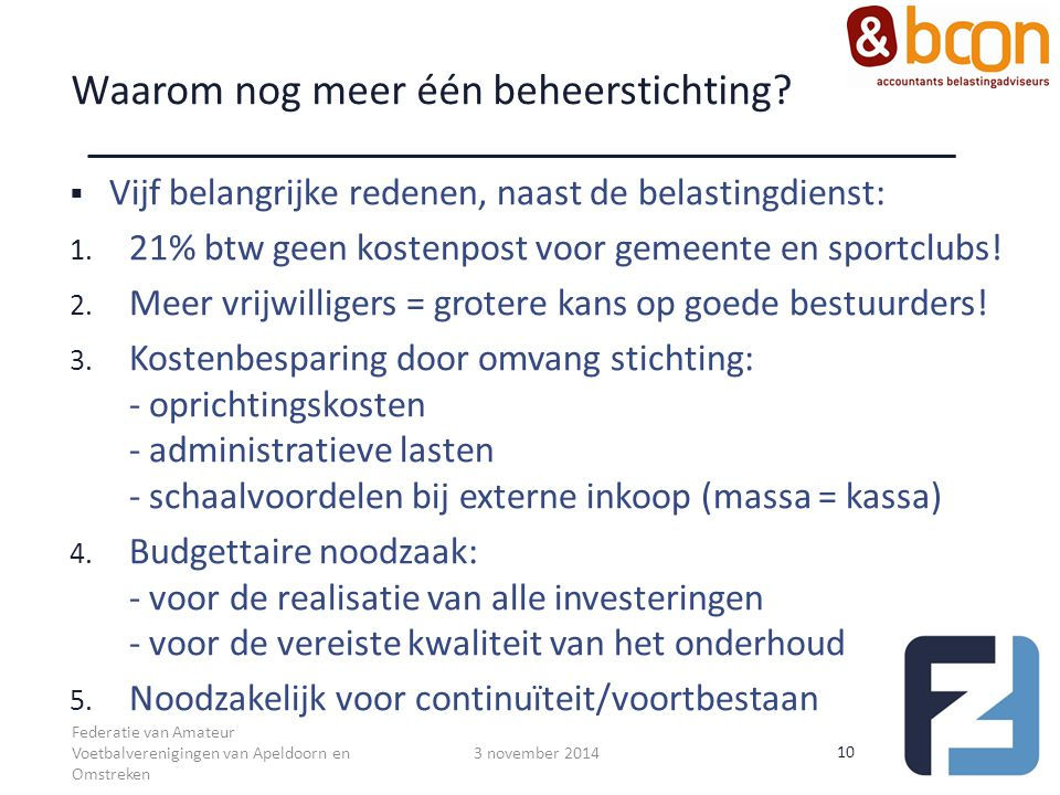 Waarom nog meer één beheerstichting?  Vijf belangrijke redenen, naast de belastingdienst: 1. 21% btw geen kostenpost voor gemeente en sportclubs! 2.