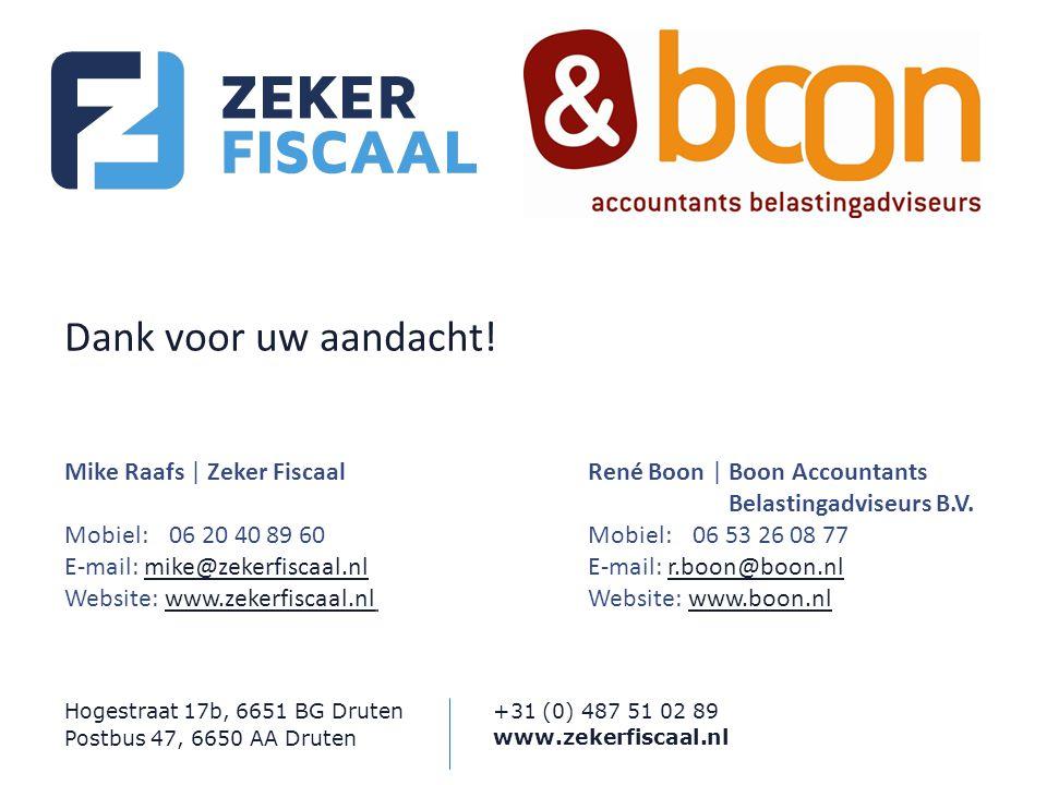 +31 (0) 487 51 02 89 www.zekerfiscaal.nl Hogestraat 17b, 6651 BG Druten Postbus 47, 6650 AA Druten Dank voor uw aandacht! Mike Raafs   Zeker Fiscaal R