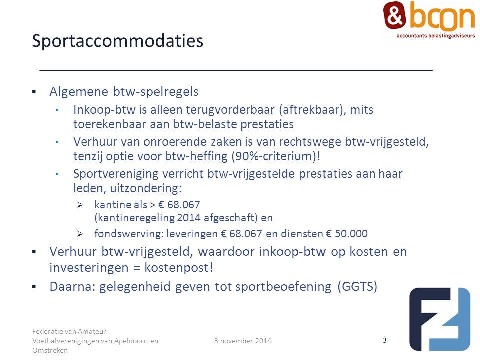 Sportaccommodaties  Algemene btw-spelregels Inkoop-btw is alleen terugvorderbaar (aftrekbaar), mits toerekenbaar aan btw-belaste prestaties Verhuur v